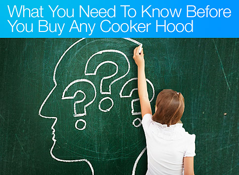 Cooker Hoods Buying Guide info