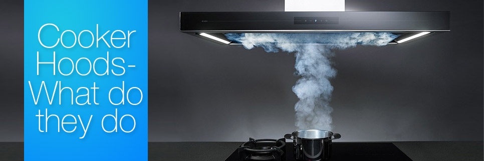 Cooker Hoods - What They Do
